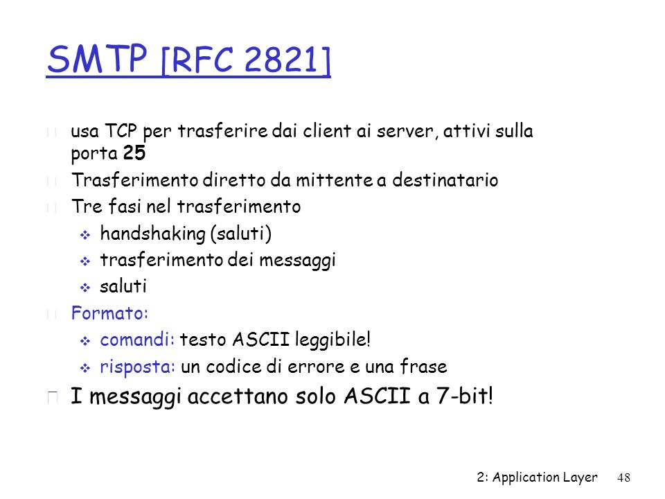 SMTP [RFC 2821] I messaggi accettano solo ASCII a 7-bit!